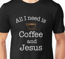 All I Need Is Coffee And Jesus Coffee Lover Gift T-Shirt Unisex T-Shirt