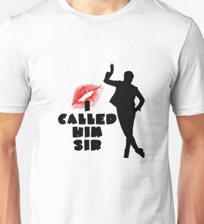 I called him Sir Unisex T-Shirt