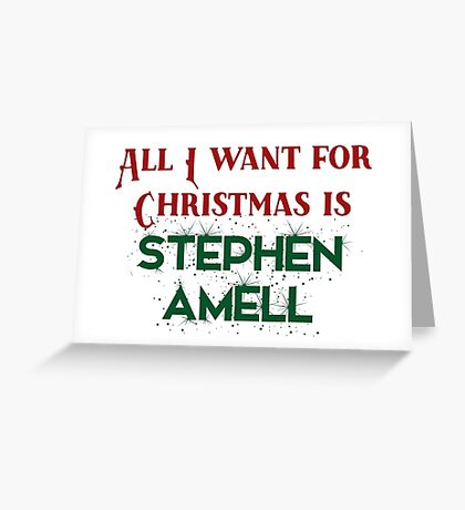 All I want for Christmas is Stephen Amell Greeting Card