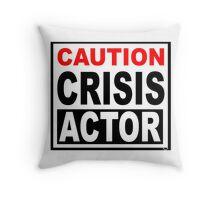 CAUTION - CRISIS ACTOR Throw Pillow