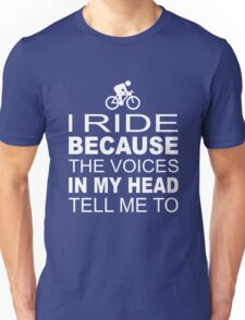 I Ride because the voices in my head tell me to Unisex T-Shirt