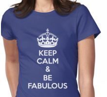 Keep Calm & Be Fabulous Womens Fitted T-Shirt