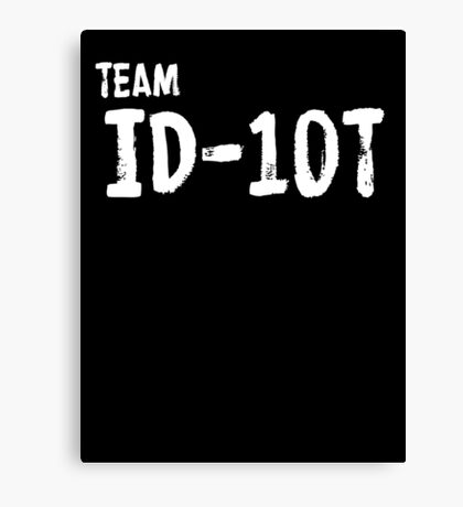 Team ID-10T Canvas Print