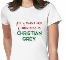 All I want for Christmas is Christian Grey Womens Fitted T-Shirt