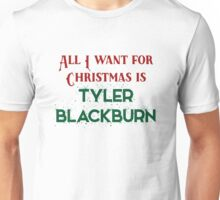 All I want for Christmas is Tyler Blackburn Unisex T-Shirt