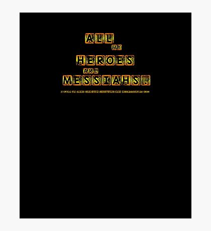 All My Heroes Are Messiahs Photographic Print