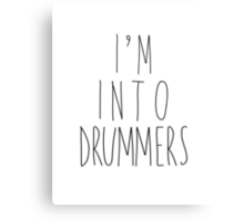 I'm Into Drummers Canvas Print