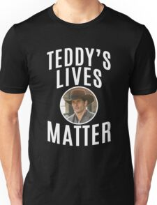 WESTWORLD - TV SHOW - TEDDY - TEDDY'S LIVES MATTER Unisex T-Shirt