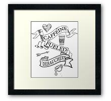 Caffeine Fueled Debauchery Shirt Caffeine Drinker Addict Framed Print