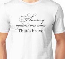 Poldark - An army against one man. That's brave. Unisex T-Shirt