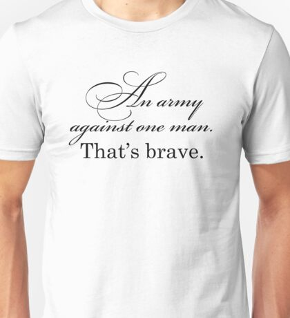 Poldark - An army against one man. That's brave. Unisex T-Shirt
