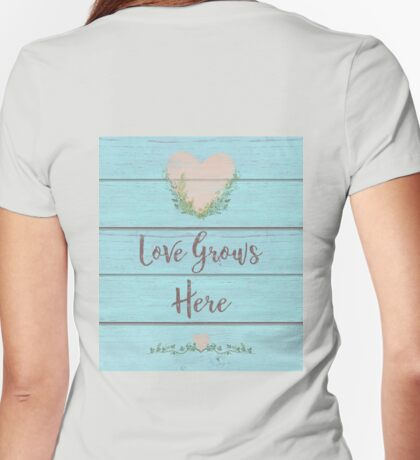 Love Grows Here painted wood sign Womens Fitted T-Shirt