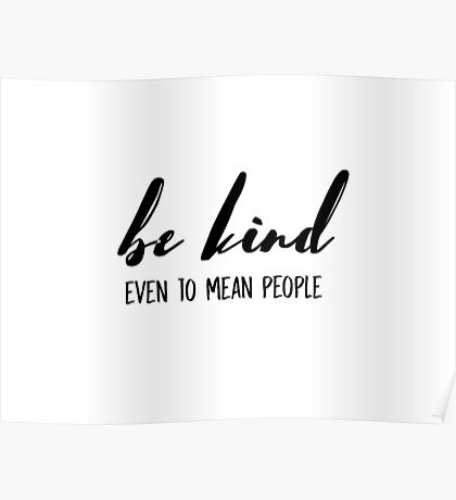 Be kind, even to mean people. Poster