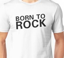 born to rock n roll rocker guitar guitarist cool cool t shirts Unisex T-Shirt
