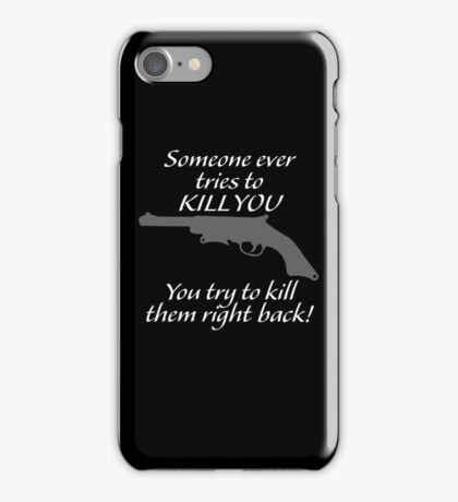 You try to kill them right back!  iPhone Case/Skin