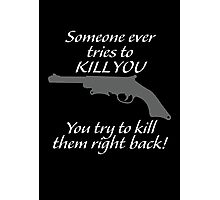 You try to kill them right back!  Photographic Print