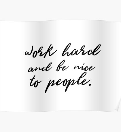 Work hard and be nice to people. Poster