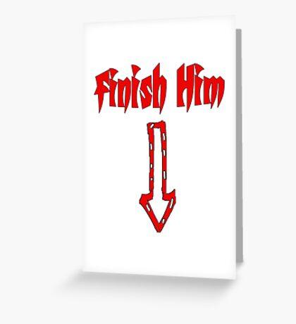 Finish Him Greeting Card