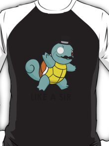 Like a Sir (Squirtle) T-Shirt