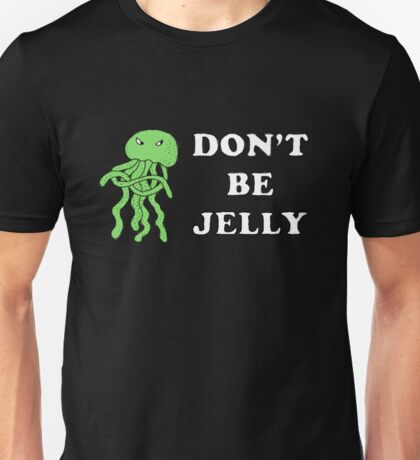 Don't Be Jelly Unisex T-Shirt