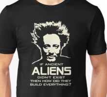Ancient Aliens build everything Giorgio Tsoukalos Unisex T-Shirt