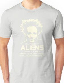 Ancient Aliens build everything Giorgio Tsoukalos Unisex T-Shirt