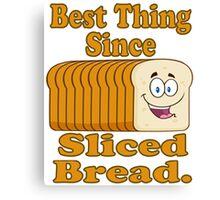 Cute Funny Best Thing Since Sliced Bread Cartoon Canvas Print