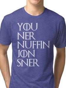 You ner nuffin jon sner | white Tri-blend T-Shirt