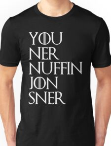 You ner nuffin jon sner | white Unisex T-Shirt