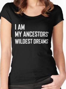 I Am My Ancestors' Wildest Dreams Funny Shirt Women's Fitted Scoop T-Shirt