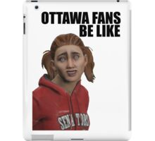Ottawa Fans Be Like - NHL 15 meme - reddit iPad Case/Skin