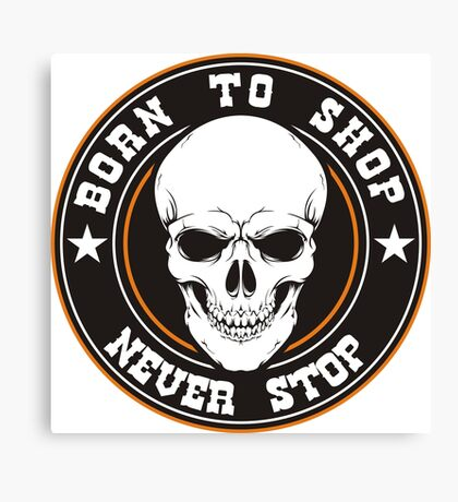 BORN TO SHOP Never Stop Black Canvas Print