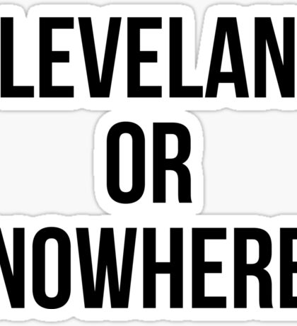 Cleveland Or Nowhere Sticker