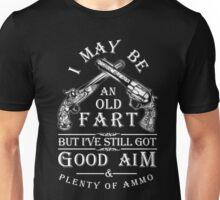 I may be an old fart but I've still got good aim plenty of ammo Unisex T-Shirt