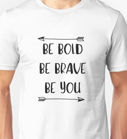 Be Bold, Be Brave, Be You - Inspirational Quote Unisex T-Shirt