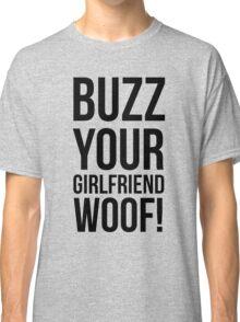 Buzz Your Girlfriend Woof! Classic T-Shirt