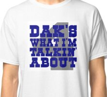DAK'S WHAT IM TALKING ABOUT Classic T-Shirt