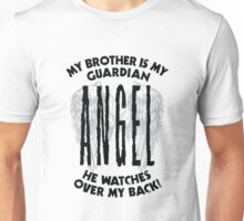 My Brother is My Guardian Angel He watches over my back!  Unisex T-Shirt