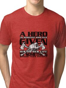 """""""A Hero is Someone Who Has Given"""" Proud Fireman T Shirt Tri-blend T-Shirt"""