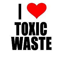 Real Genius - I Love Toxic Waste Photographic Print