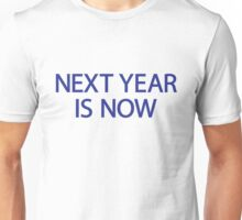 Next Year is Now Unisex T-Shirt