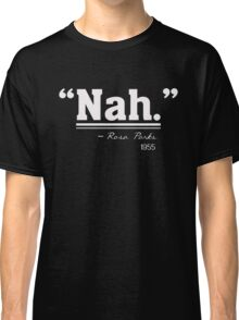 Nah Quote Rosa Parks 1955 - Civil Rights Protest Classic T-Shirt