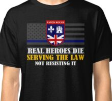 Support Police: Baton Rouge Cops - Real Heroes Die Serving the Law Classic T-Shirt