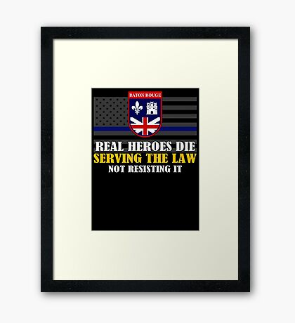 Support Police: Baton Rouge Cops - Real Heroes Die Serving the Law Framed Print