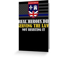 Support Police: Baton Rouge Cops - Real Heroes Die Serving the Law Greeting Card