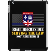 Support Police: Baton Rouge Cops - Real Heroes Die Serving the Law iPad Case/Skin