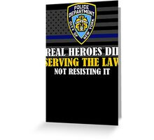 Support Police: NYPD - Real Heroes Die Serving the Law Greeting Card