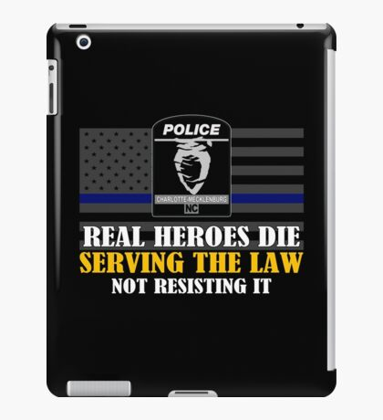 Support Police: Charlotte Cops - Real Heroes Die Serving the Law iPad Case/Skin