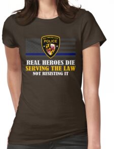 Support Police: Baltimore Cops - Real Heroes Die Serving the Law Womens Fitted T-Shirt