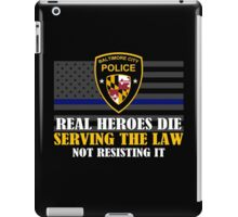 Support Police: Baltimore Cops - Real Heroes Die Serving the Law iPad Case/Skin